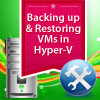 Backing Up and Restoring Virtual Machines in Hyper-V
