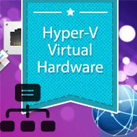 Hyper-V Virtual Hardware: Emulated, Synthetic and SR-IOV