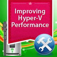 How to improve Hyper-V and Virtual Machine Performance