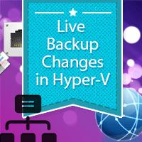 Live Backup Changes in Hyper-V Server 2012 R2