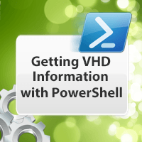 Getting VHD Info with PowerShell and Get-VHD