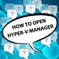 How to Open (or Install) Hyper-V Manager
