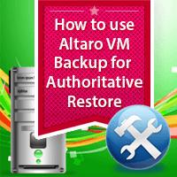 How-To-Use-Altaro-VM-Backup-for-Authoritative-Restore