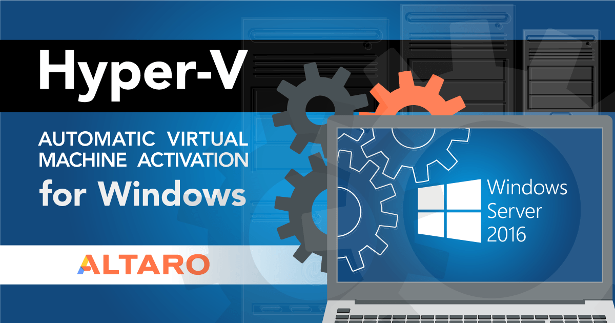 Hyper-V automatic virtual machine activation for windows