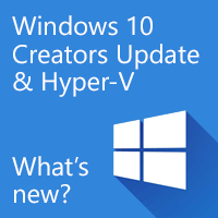 What's new in Windows 10 Hyper-V, with the Creators Update?