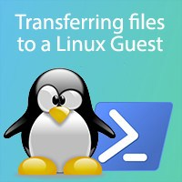 Methods to transfer files to a Linux Hyper-V Guest, including PowerShell.