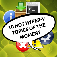 10 Hot Hyper-V Topics of the Moment