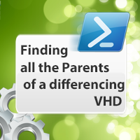 PowerShell & Hyper-V: Finding the Parents of a Differencing VHD