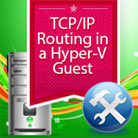 How to Install and Configure TCP/IP Routing in a Hyper-V Guest