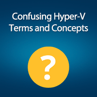 Confusing Terms and Concepts in Hyper-V