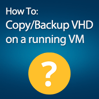 How To Copy or Backup a VHD File While the VM is Running