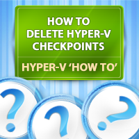 How to Delete Hyper-V Checkpoints