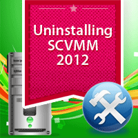 How To Uninstall System Center Virtual Machine Manager 2012 with SP1