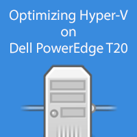 How to Optimize Hyper-V Performance for Dell PowerEdge T20