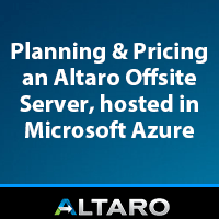 Planning and Pricing an Altaro Offsite Server Hosted in Microsoft Azure