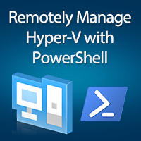 remotely-managing-hyper-v-using-powershell