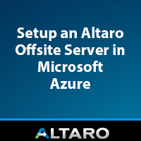 How to Setup an Altaro Offsite Server in Microsoft Azure