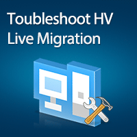 Your definitive guide to Troubleshoot Hyper-V Live Migration