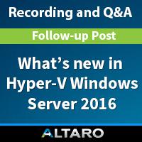 What's New in Windows Server 2016 Hyper-V Webinar – Q & A Follow Up