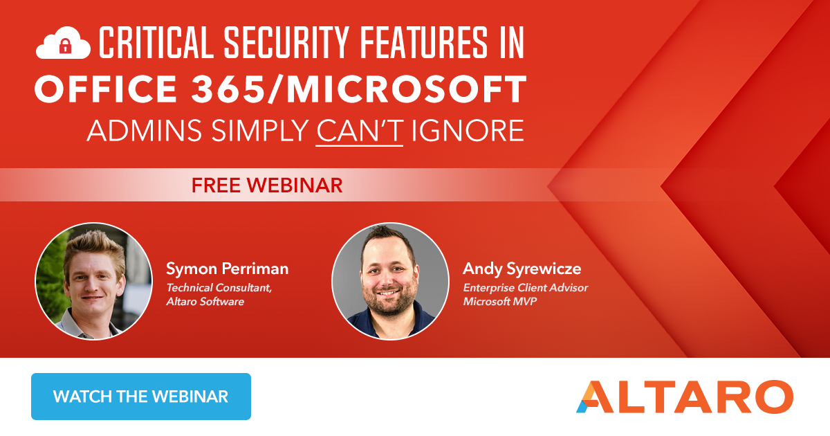 Free on-demand webinar - Critical Security Features in Office/Microsoft 365 Admins Simply Can't Ignore