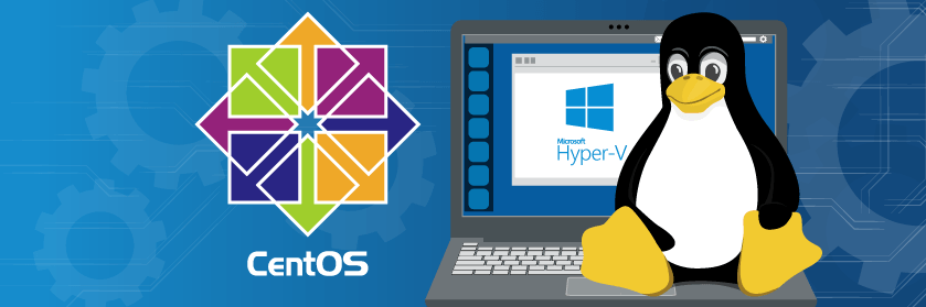 CentOS Linux on Hyper-V – The Complete Guide
