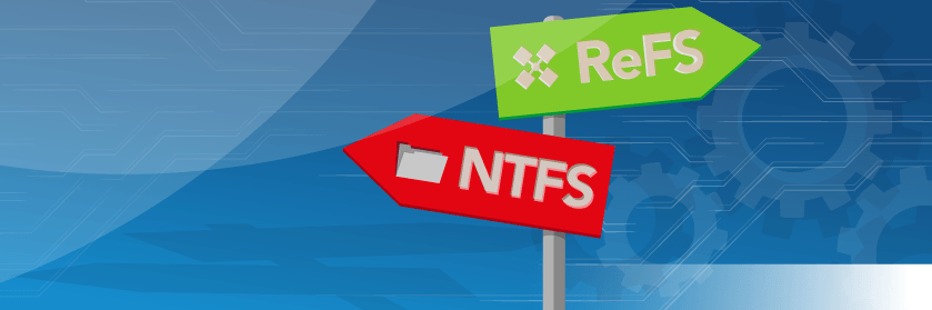 NTFS vs. ReFS – How to Decide Which to Use