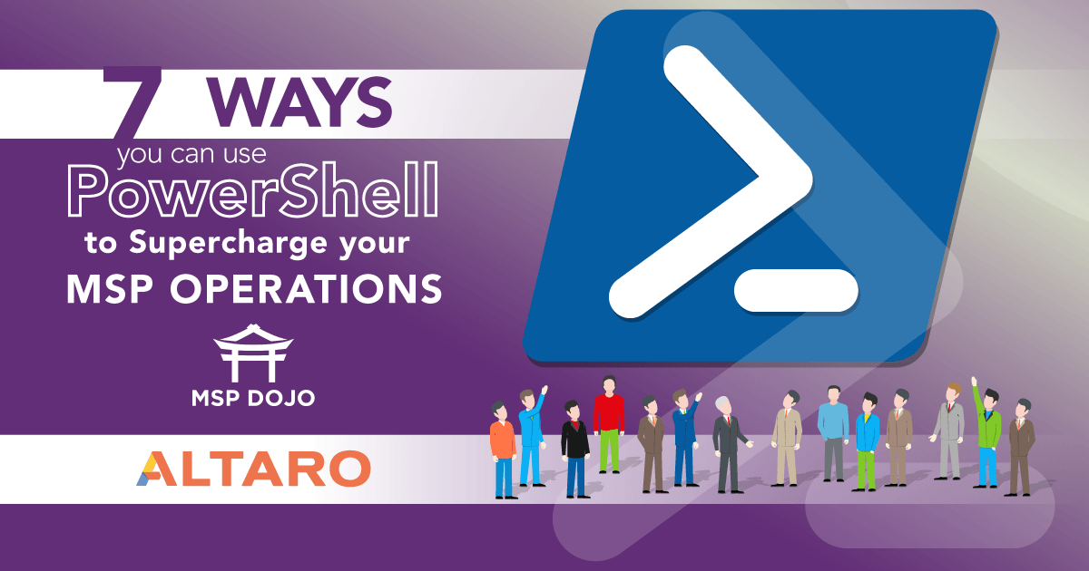 7 Ways You Can Use PowerShell To Supercharge Your MSP Operations