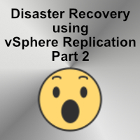 How to use vSphere Replication to compliment your disaster recovery plan part 2