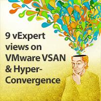 9 vExpert Views on VMware VSAN and Hyper-Convergence